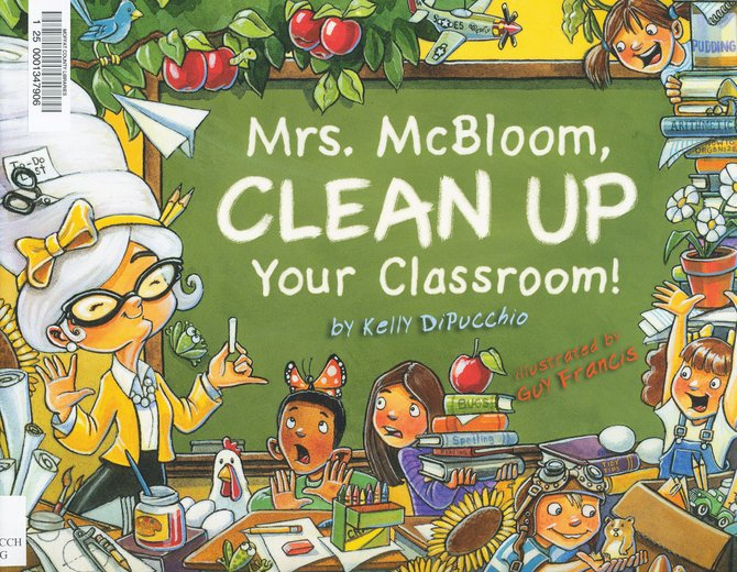 """Mrs. McBloom, Clean Up Your Classroom!"" by Kelly DiPucchio."