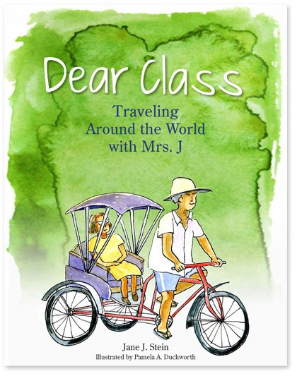 """Dear Class — Traveling Around the World with Mrs. J"" by Jane J. Stein"